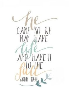 simply-divine-creation:  He came so we may have life and have it to the full - John 10:10