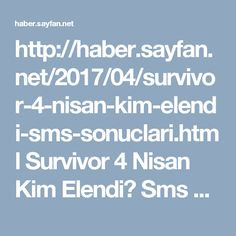 http://haber.sayfan.net/2017/04/survivor-4-nisan-kim-elendi-sms-sonuclari.html  Survivor 4 Nisan Kim Elendi? Sms Sonuçları