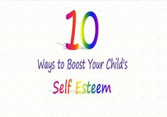 Love, Play, Learn: 10 Easy Ways to Boost Your Child's Self Esteem