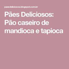 Pães Deliciosos: Pão caseiro de mandioca e tapioca