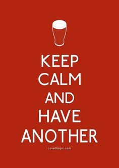 Keep Calm and Have Another quote keep calm beer keepcalm