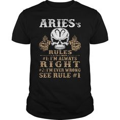 #ARIESs RULES: IM Always RIGHT  If you're not 100% satisfied, let us know and we'll make it right.  PRINTED IN THE USA! Share and Tag your friends who would love to wear this.