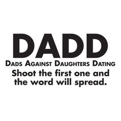 DADD - DADS AGAINST DAUGHTERS DATING. SHOOT THE FIRST ONE AND THE WORD WILL SPREAD T-SHIRT