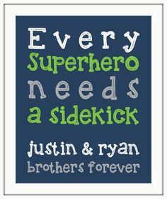 Hey, I found this really awesome Etsy listing at https://www.etsy.com/listing/195180035/every-superhero-needs-a-sidekick-brother