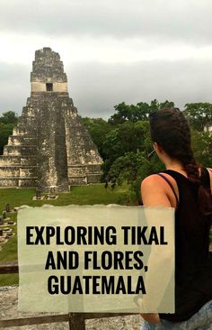 Exploring Tikal and Flores, Guatemala | We Found A Way