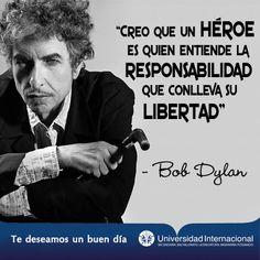 """""""Creo que un héroe es quien entiende la responsabilidad que conlleva su libertad"""" - Bob Dylan"""
