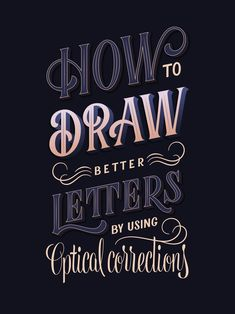 A vector lettering design by Ivana which says 'How to draw better letters using optical corrections' using different styles of letters. Hand Lettering Quotes, Cool Lettering, Script Lettering, Vintage Lettering, Typography Letters, Brush Lettering, Lettering Design, Decorative Lettering, Chalk Typography