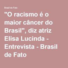 """""""O racismo é o maior câncer do Brasil"""", diz atriz Elisa Lucinda - Entrevista - Brasil de Fato"""