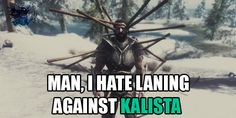 When I play against Kalista