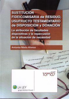 Nieto Alonso, Antonia. /  Sustitución fideicomisaria de residuo, usufructo testamentario de disposición y donación. /  La Ley, 2014