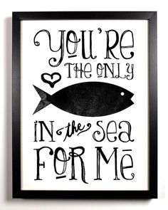 You're the only fish for me :)