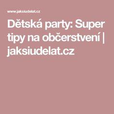 Dětská party: Super tipy na občerstvení | jaksiudelat.cz