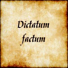 Dictum factum - What is said is done. #latin #phrase #quote #quotes - Follow us at facebook.com/LatinQuotesPhrases