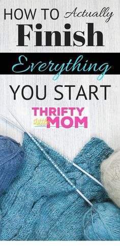 How to Finish Everything You Start » Thrifty Little Mom. I'm super bad about starting stuff and then not finishing it, especially craft projects. Found these tips really helpful and actionable for craft and project organization .