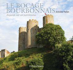 Le bocage bourbonnais, regards sur un patrimoine #Allier #Antoine Paillet…