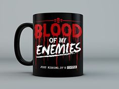 Amazon.com: Blood of My Enemies Mug - The perfect coffee mug to instill fear into the hearts of your friends and coworkers.: Kitchen & Dining