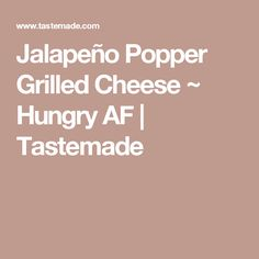 Jalapeño Popper Grilled Cheese ~ Hungry AF | Tastemade