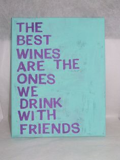 The Best wines are the ones we drink with friends canvas art!