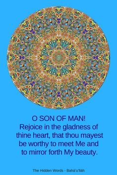O SON OF MAN! Rejoice in the gladness of  thine heart, that thou ma...