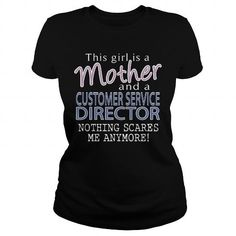 CUSTOMER SERVICE DIRECTOR AND THIS GIRL IS A MOTHER NOTHING SCARES T Shirts, Hoodie