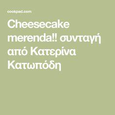 Cheesecake merenda!! συνταγή από Κατερίνα Κατωπόδη