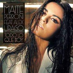 Maite Perroni: Todo lo que soy (Feat. Alex Ubago) (CD Single) - 2014.