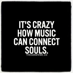 Crazy, sexy, lovely and glorious...Music can lift a soul or burden a soul. Choose accordingly.