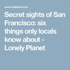 Secret sights of San Francisco: six things only locals know about - Lonely Planet