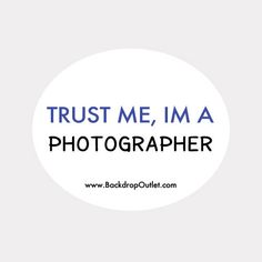 Trust me I am a photographer sticker from www.backdropoutlet.com great photo quote stickers available. only $1.00