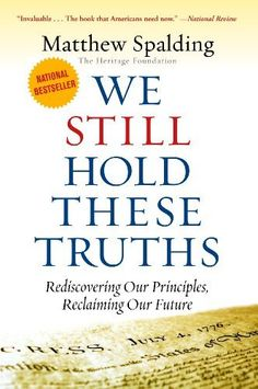 WE STILL HOLD THESE TRUTHS: Rediscovering Our Principles, Reclaiming Our Future by Matthew Spalding, http://www.amazon.com/dp/1935191926/ref=cm_sw_r_pi_dp_pa1Lpb1VH709J