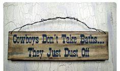 Cowboys don't take baths...