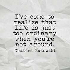 I haven't found anyone whose absence made me feel as though my life is no different from all the faces I see everyday but I hope to find one, Hank ! Poem Quotes, Great Quotes, Words Quotes, Quotes To Live By, Life Quotes, Poems, Relationship Quotes, Sayings, Henry Charles Bukowski