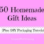 50 Homemade Gift Ideas {and DIY Packaging tutorials}