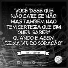 Djavan - ♫ Se...♫ Music Lyrics, Music Quotes, Good Music, My Music, Portuguese Quotes, Always Love You, More Than Words, Quotes About God, Wise Words