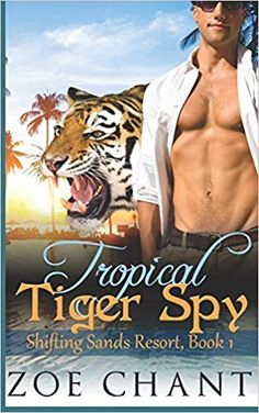 Amazon.com: Tropical Tiger Spy (Shifting Sands Resort) (9781070434537): Zoe Chant: Books