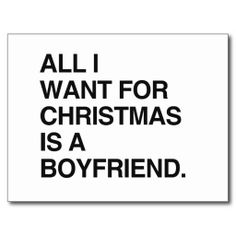ALL I WANT FOR CHRISTMAS IS A BOYFRIEND Sign Quotes, Funny Quotes, Random Quotes, Cute Christmas Quotes, Lgbt Support, Guy Friends, Boyfriend Quotes, All I Want, True Facts