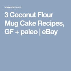 3 Coconut Flour Mug Cake Recipes, GF + paleo | eBay