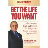 Get the Life You Want: The Secrets to Quick and Lasting Life Change with Neuro-Linguistic Programming (Hardcover)By Richard Bandler