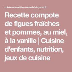 Recette compote de figues fraîches et pommes, au miel, à la vanille | Cuisine d'enfants, nutrition, jeux de cuisine