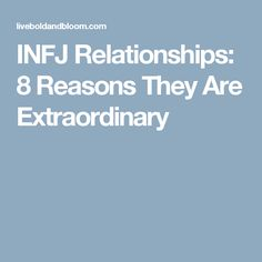 INFJ Relationships: 8 Reasons They Are Extraordinary