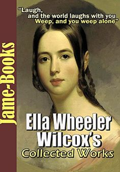 Ella Wheeler Wilcox's Collected Works: Poems of Passion, A Woman of the World, and More! American Poets, Poetry Books, It Works, Poems, Passion, Woman, Amazon, Reading, Collection