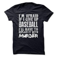 Im Afraid If I Give Up Baseball Ill Have To Replace It With Murder Tshirt - #jean shirt #button up shirt. Im Afraid If I Give Up Baseball Ill Have To Replace It With Murder Tshirt, baby tee,sweater outfits. PURCHASE NOW =>...