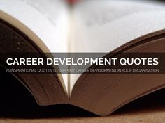 25 inspirational quotes to support career development in your organisation A Haiku Deck by Antoinette Oglethorpe Career Development, Development Quotes, Business Presentation, Haiku, Business Quotes, Case Study, Deck, Inspirational Quotes, Learning