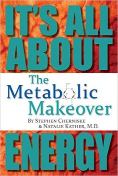 The Metabolic Makeover: It's All About Energy: Stephen Cherniske, Dr. Natalie Kather M.D.: 9781493707485: Amazon.com: Books