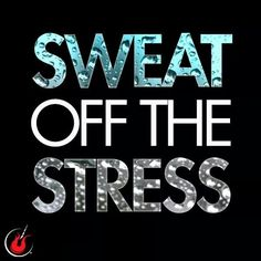SWEAT OFF THE STRESS.