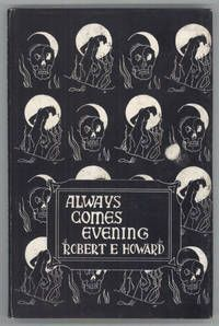 Always Comes Evening: The Collected Poems, by Robert Ervin Howard.   Sauk City, Wisconsin: Arkham House: Publishers,. 1957. First edition. Collection of Howard's poetry compiled by Glenn Lord. 636 copies printed.  Listed by L. W. Currey, Inc. Algernon Blackwood, Robert Bloch, David Sedaris, First Boyfriend, Fantasy Book Covers, Collection Of Poems, Sauk City, I Love Books, When Someone