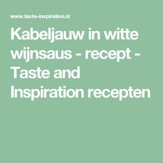 Kabeljauw in witte wijnsaus - recept - Taste and Inspiration recepten Mousse, Cooking, Inspiration, Om, Kitchen, Biblical Inspiration, Brewing, Cuisine, Inspirational