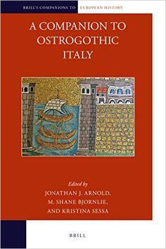 A companion to Ostrogothic Italy / edited by Jonathan J. Arnold, M. Shane Bjornlie, Kristina Sessa - Leiden ; Boston : Brill, cop. 2016