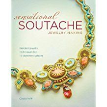 Sensational Soutache Jewelry Making: Braided Jewelry Techniques for 15 Statement Piece ad