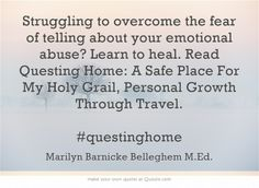 Struggling to overcome the fear of telling about your emotional abuse? Learn to heal. Read Questing Home: A Safe Place For My Holy Grail, Personal Growth Through Travel. #questinghome